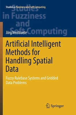 Abbildung von Verstraete | Artificial Intelligent Methods for Handling Spatial Data | Softcover reprint of the original 1st ed. 2019 | 2019 | Fuzzy Rulebase Systems and Gri... | 370