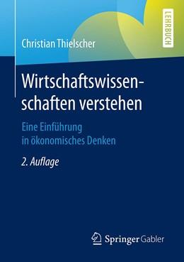 Abbildung von Thielscher   Wirtschaftswissenschaften verstehen   2., aktualisierte und erweiterte Auflage   2020   Eine Einführung in ökonomische...