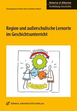 Abbildung von Kuhn / Weipert | Region und außerschulische Lernorte im Geschichtsunterricht | 1. Auflage | 2019 | 11 | beck-shop.de