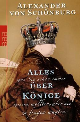 Abbildung von Schönburg | Alles, was Sie schon immer über Könige wissen wollten, aber nie zu fragen wagten | 3. Auflage | 2010