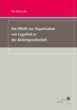 Abbildung von Weinhold | Die Pflicht zur Organisation von Legalität in der Aktiengesellschaft | 1. Auflage | 2019 | beck-shop.de