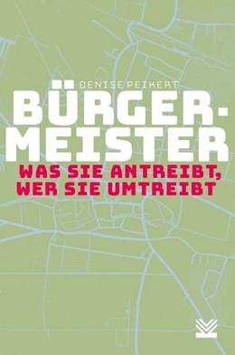 Abbildung von Peikert | Bürgermeister - was sie antreibt, wer sie umtreibt | 1. Auflage | 2020 | beck-shop.de