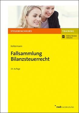 Abbildung von Koltermann | Fallsammlung Bilanzsteuerrecht | 19., aktualisierte Auflage | 2019