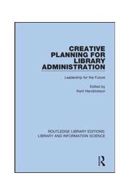Abbildung von Hendrickson   Creative Planning for Library Administration   1. Auflage   2019   24   beck-shop.de