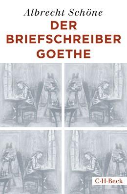 Abbildung von Schöne | Der Briefschreiber Goethe | 1. Auflage | 2019 | 4509 | beck-shop.de