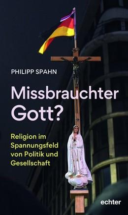 Abbildung von Spahn   Missbrauchter Gott?   1. Auflage   2019   beck-shop.de