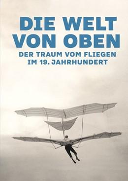 Abbildung von Winzen | Die Welt von oben | 2019 | Der Traum vom Fliegen im 19. J...