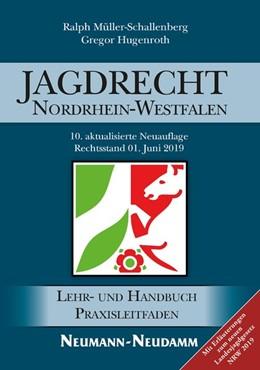 Abbildung von Müller-Schallenberg / Hugenroth | Jagdrecht Nordrhein-Westfalen | 10., aktualisierte Neuauflage | 2019 | Ein Lehr- und Handbuch für Jag...