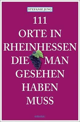 Abbildung von Jung   111 Orte in Rheinhessen, die man gesehen haben muss   7. Auflage   2019   Reiseführer