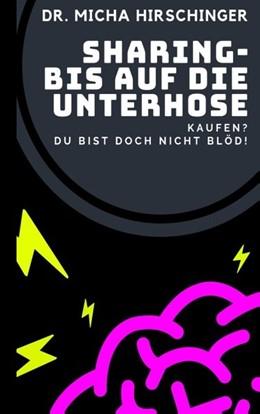 Abbildung von Hirschinger | Sharing - bis auf die Unterhose | 3. Auflage | 2019 | Kaufen? Du bist doch nicht blö...