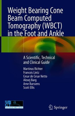 Abbildung von Richter / Lintz / de Cesar Netto   Weight Bearing Cone Beam Computed Tomography (WBCT) in the Foot and Ankle   1st ed. 2020   2020   A Scientific, Technical and Cl...