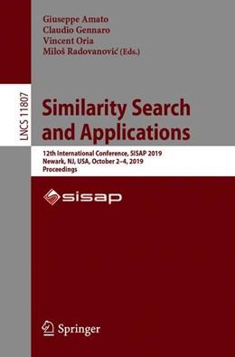 Abbildung von Amato / Gennaro / Oria / Radovanovic   Similarity Search and Applications   1st ed. 2019   2019   12th International Conference,...