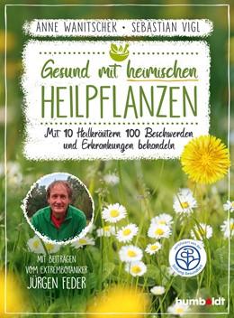 Abbildung von Wanitschek / Vigl | Gesund mit heimischen Heilpflanzen | 1. Auflage | 2019 | beck-shop.de