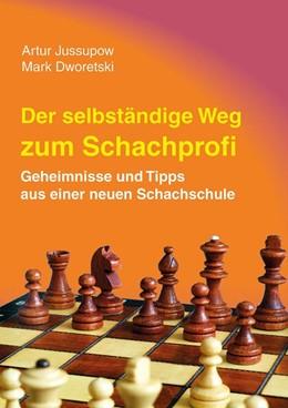 Abbildung von Jussupow / Dworetski   Der selbstständige Weg zum Schachprofi   6. Auflage   2019   Geheimnisse und Tipps aus eine...