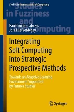 Abbildung von Trujillo-Cabezas / Verdegay | Integrating Soft Computing into Strategic Prospective Methods | 1st ed. 2020 | 2019 | Towards an Adaptive Learning E...