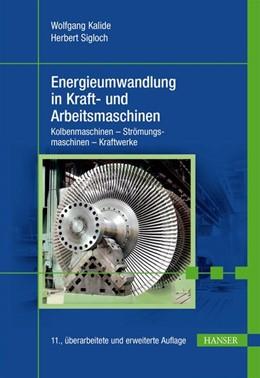 Abbildung von Kalide / Sigloch | Energieumwandlung in Kraft- und Arbeitsmaschinen | 11., überarbeitete und erweiterte Auflage | 2019 | Kolbenmaschinen - Strömungsmas...