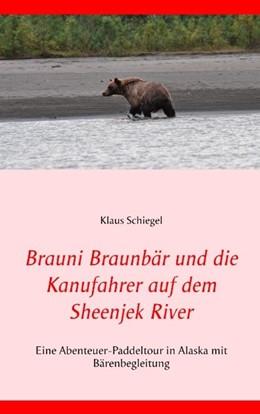 Abbildung von Schiegel | Brauni Braunbär und die Kanufahrer auf dem Sheenjek River | 2019 | Eine Abenteuer-Paddeltour in A...