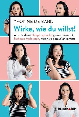 Abbildung von De Bark | Wirke, wie du willst | 1. Auflage | 2019 | beck-shop.de