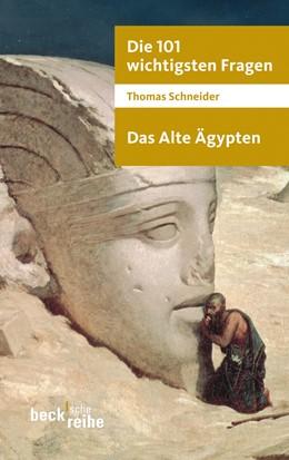 Abbildung von Schneider, Thomas | Die 101 wichtigsten Fragen - Das Alte Ägypten | 1. Auflage | 2010 | 7026 | beck-shop.de