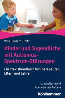 Abbildung von Bernard-Opitz | Kinder und Jugendliche mit Autismus-Spektrum-Störungen | 4., erweiterte und überarbeitete Auflage | 2020 | Ein Praxishandbuch für Therape...