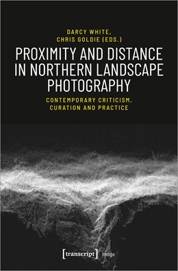 Abbildung von White / Goldie | Proximity and Distance in Northern Landscape Photography | 2020 | Contemporary Criticism, Curati...