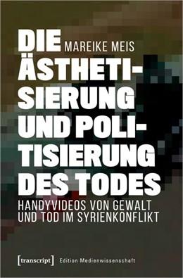 Abbildung von Meis | Die Ästhetisierung und Politisierung des Todes | 2020 | Handyvideos von Gewalt und Tod...