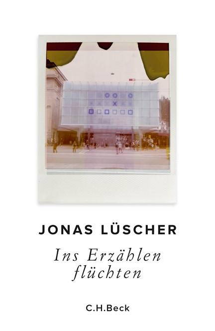 Cover: Jonas Lüscher, Ins Erzählen flüchten