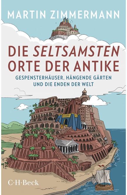 Cover: Martin Zimmermann, Die seltsamsten Orte der Antike