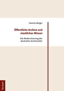 Abbildung von Berger | Öffentliche Archive und staatliches Wissen | 1. Auflage | 2019 | Die Modernisierung des deutsch...