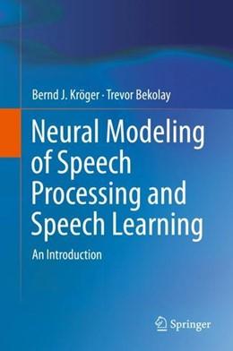 Abbildung von Kröger / Bekolay | Neural Modeling of Speech Processing and Speech Learning | 1. Auflage | 2019 | beck-shop.de