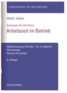 Abbildung von Althoff / Gänsler   Arbeitszeit im Betrieb   3. Auflage   2019   Mitbestimmung: § 87 Abs. 1 Nr....