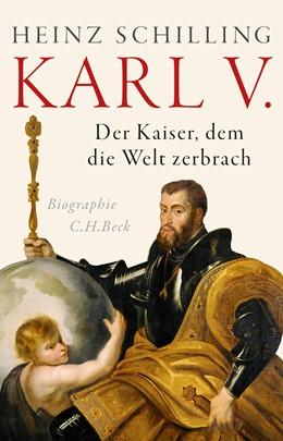 Abbildung von Schilling, Heinz | Karl V. | 2020 | Der Kaiser, dem die Welt zerbr...