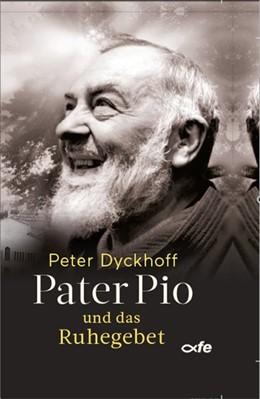 Abbildung von Dyckhoff | Pater Pio und das Ruhegebet | 1. Auflage | 2019 | beck-shop.de
