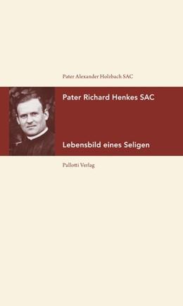 Abbildung von Holzbach | Pater Richard Henkes SAC | 2. überarbeitete Auflage 2019 | 2019 | Lebensbild eines Seligen