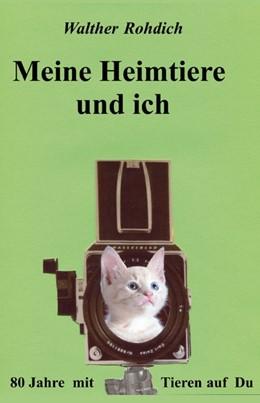 Abbildung von Walther Rohdich | Meine Heimtiere und ich | 1. Auflage | 2019 | beck-shop.de