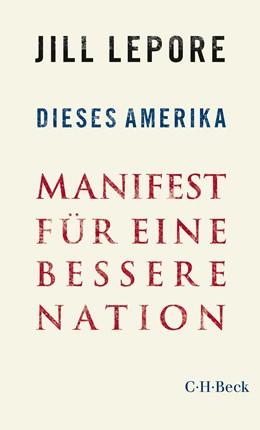 Abbildung von Lepore, Jill | Dieses Amerika | 1. Auflage | 2020 | 6379 | beck-shop.de