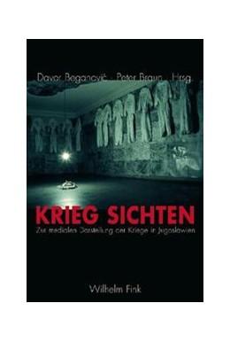 Abbildung von Beganović / Braun | Krieg sichten | 2007 | Zur medialen Darstellung der K...
