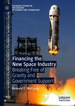 Abbildung von McCurdy | Financing the New Space Industry | 1st ed. 2019 | 2019 | Breaking Free of Gravity and G...