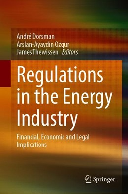 Abbildung von Dorsman / Arslan-Ayaydin / Thewissen | Regulations in the Energy Industry | 1st ed. 2020 | 2020 | Financial, Economic and Legal ...