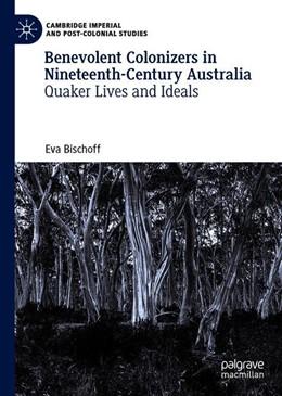 Abbildung von Bischoff | Benevolent Colonizers in Nineteenth-Century Australia | 1st ed. 2020 | 2020 | Quaker Lives and Ideals
