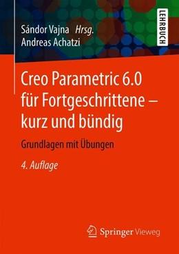 Abbildung von Achatzi / Vajna | Creo Parametric 6.0 für Fortgeschrittene – kurz und bündig | 4., akt. Aufl. 2019 | 2019 | Grundlagen mit Übungen