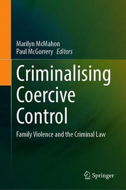 Abbildung von McMahon / McGorrery | Criminalising Coercive Control | 1st ed. 2020 | 2020 | Family Violence and the Crimin...