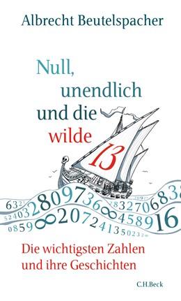 Abbildung von Beutelspacher, Albrecht | Null, unendlich und die wilde 13 | 2020 | Die wichtigsten Zahlen und ihr...