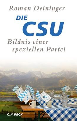 Abbildung von Deininger, Roman | Die CSU | 2020 | Bildnis einer speziellen Parte...