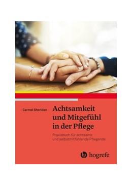 Abbildung von Sheridan | Achtsamkeit und Mitgefühl in der Pflege | 1. Auflage | 2019 | beck-shop.de