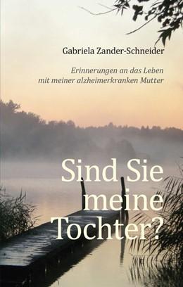 Abbildung von Zander-Schneider | Sind Sie meine Tochter? | 2019 | Erinnerungen an das Leben mit ...