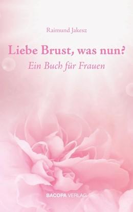 Abbildung von Jakesz | Liebe Brust, was nun? | 1. Auflage | 2021 | beck-shop.de