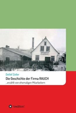 Abbildung von Zeiler | Die Geschichte der Firma Rauch | 1 | 2019 | ... erzählt von ehemaligen Mit...