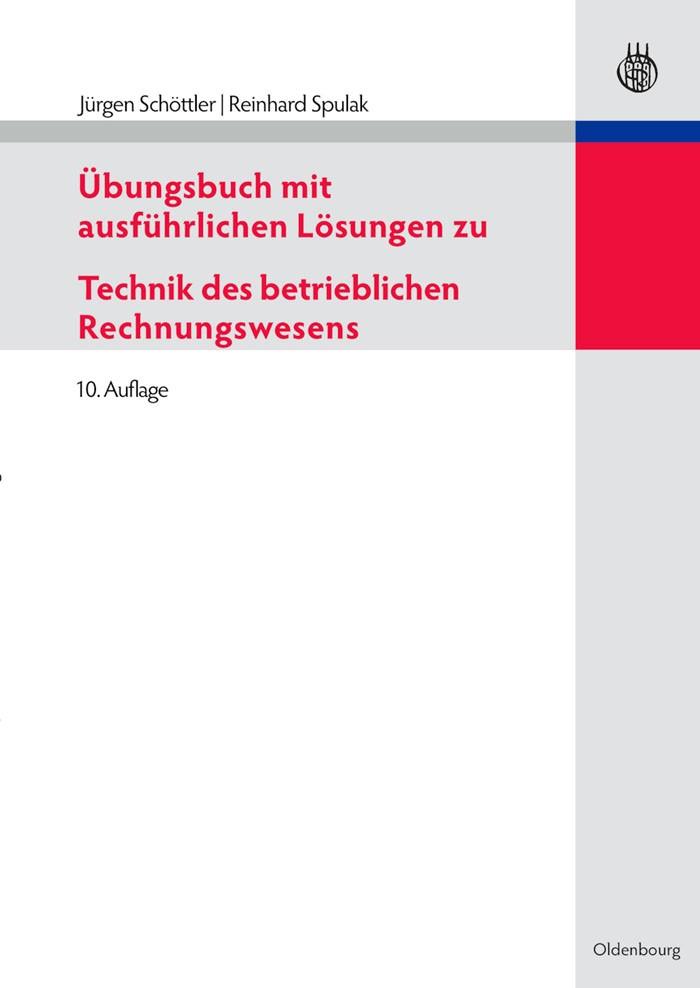 Abbildung von Schöttler / Spulak | Übungsbuch mit ausführlichen Lösungen zu Technik des betrieblichen Rechnungswesens | 10., vollständig überarbeitete und aktualisierte Auflage | 2010