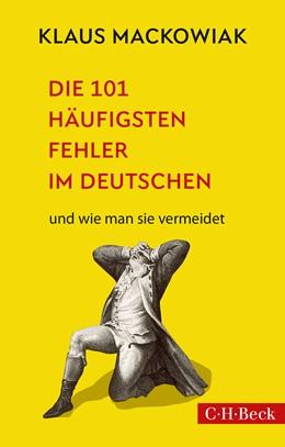 Abbildung von Mackowiak, Klaus | Die 101 häufigsten Fehler im Deutschen | 4. Auflage | 2020 | 1667 | beck-shop.de